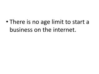 There is no age limit to start a business on the internet.