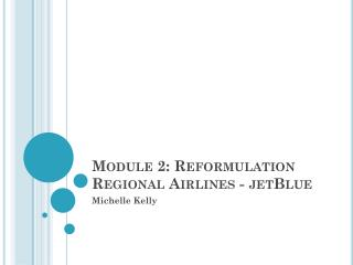 Module 2: Reformulation Regional Airlines - jetBlue