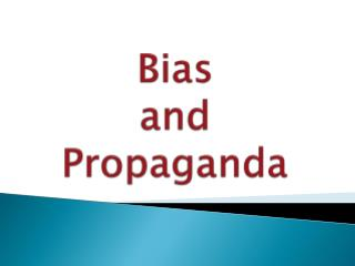 Bias and Propaganda