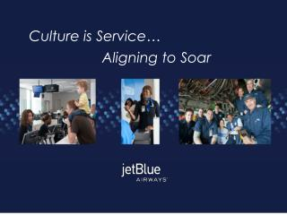 Culture is Service� Aligning to Soar