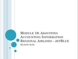 Module 10:  Adjusting Accounting Information Regional Airlines - jetBlue