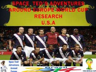 SPACE  TED'S ADVENTURES AROUND EUROPE WORLD CUP RESEARCH U.S.A