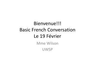Bienvenue !!! Basic French Conversation Le 19  F évrier