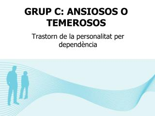 GRUP C: ANSIOSOS O TEMEROSOS