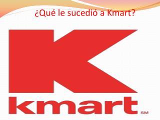 ¿Qué le sucedió a  Kmart ?