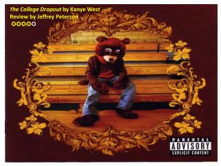 T he  College Dropout  by  Kanye West     Review by Jeffrey Peterson ✪✪✪✪ ✪
