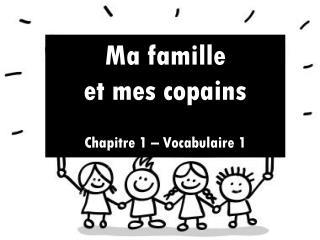 Ma famille  et mes copains Chapitre 1 – Vocabulaire 1