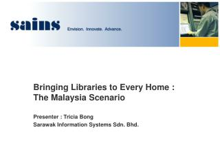 Bringing Libraries to Every Home : The Malaysia Scenario Presenter  : Tricia Bong