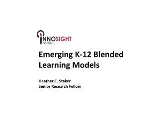 Emerging K-12  Blended Learning  Models