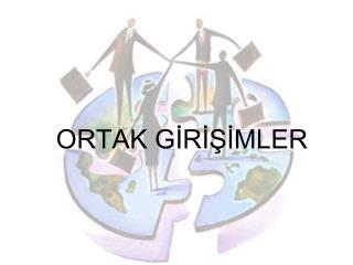ORTAK GİRİŞİMLER