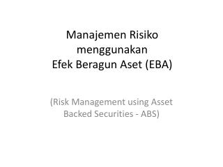 Manajemen Risiko  menggunakan  Efek Beragun Aset (EBA)