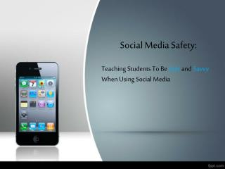 Social Media Safety: Teaching Students To Be  Safe  and  Savvy  When Using Social Media