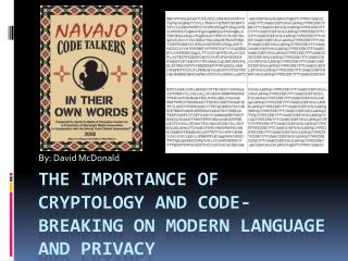 The Importance of Cryptology and code-breaking on modern language and privacy