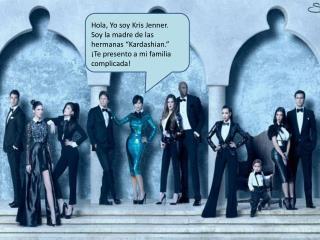 """Hola, Yo soy  Kris Jenner .  Soy la  madre de las hermanas  """" Kardashian ."""""""