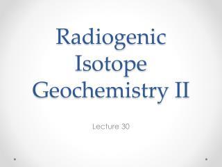 Radiogenic Isotope Geochemistry II