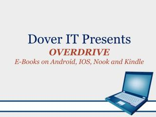 Dover IT Presents OVERDRIVE  E-Books on Android, IOS, Nook and Kindle