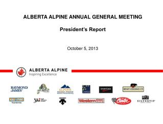 ALBERTA ALPINE ANNUAL GENERAL MEETING President's Report  October 5, 2013