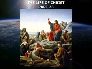 THE LIFE OF CHRIST PART 23