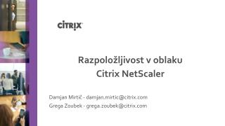 Razpoložljivost v  oblaku Citrix  NetScaler Damjan  Mirtič - damjan.mirtic@citrix.com