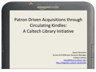 Patron Driven Acquisitions through Circulating Kindles:  A Caltech Library Initiative