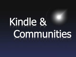 Kindle  &   Communities