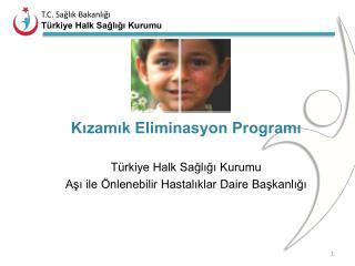 Kızamık Eliminasyon Programı Türkiye Halk Sağlığı Kurumu