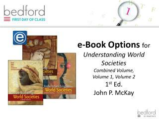 e-Book Options  for Understanding World Societies Combined Volume,  Volume 1, Volume 2 1 st  Ed.