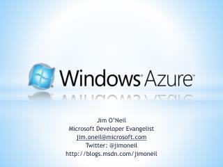 Jim O'Neil Microsoft Developer Evangelist j im.oneil@microsoft.com Twitter: @ jimoneil