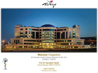 Welcome  / Hoşgeldiniz 6th International Health Congress, November 22-25th,  2013