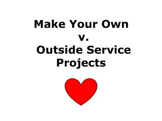 Make Your Own v.  Outside Service Projects