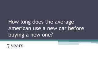 How long does the average American use a  new car  before buying a new one?