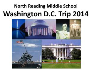 North Reading Middle School  Washington D.C. Trip 2014