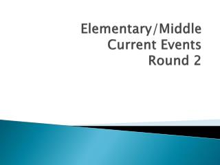 Elementary/Middle  Current Events  Round 2