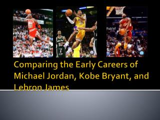 Comparing the Early Careers of Michael Jordan, Kobe Bryant, and  Lebron  James
