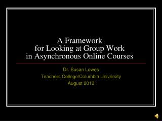 A Framework  for Looking at Group Work  in Asynchronous Online Courses