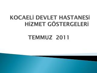 KOCAELİ DEVLET HASTANESİ           HİZMET GÖSTERGELERİ TEMMUZ  2011
