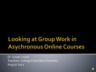Looking at Group Work in  Asychronous  Online Courses