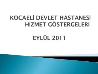 KOCAELİ DEVLET HASTANESİ           HİZMET GÖSTERGELERİ EYLÜL 2011