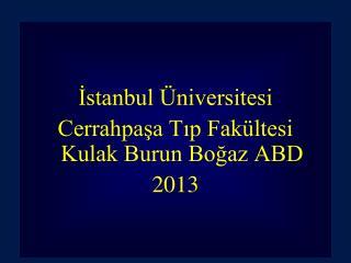 İstanbul Üniversitesi Cerrahpaşa Tıp Fakültesi  Kulak Burun Boğaz  ABD 2013
