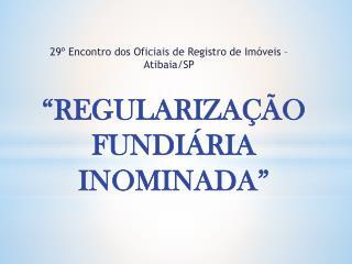 """""""REGULARIZAÇÃO  FUNDIÁRIA  INOMINADA"""""""