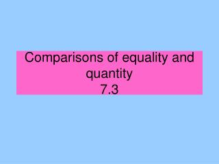 Comparisons of equality and quantity  7.3