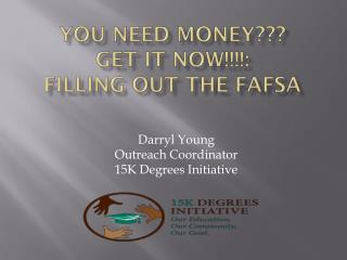 You Need Money???  Get It NOW!!!!: Filling Out The FAFSA