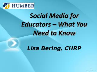Social Media for Educators – What You Need to Know Lisa Bering, CHRP