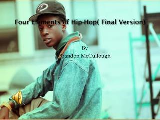 Four Elements of  Hip-Hop( Final Version)