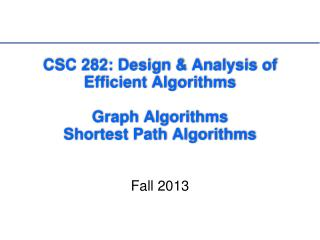 CSC 282: Design & Analysis of Efficient Algorithms Graph Algorithms Shortest Path Algorithms