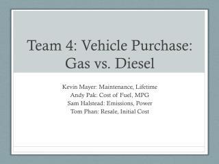 Team 4: Vehicle  Purchase:  Gas vs. Diesel