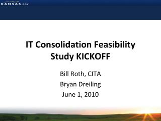 IT Consolidation Feasibility  Study KICKOFF