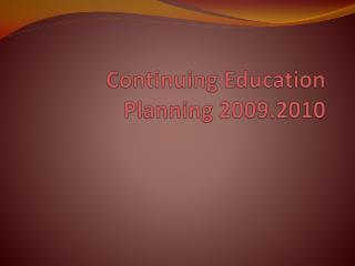Continuing Education Planning 2009.2010