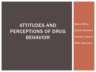 Attitudes and Perceptions of Drug Behavior