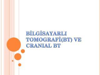 BİLGİSAYARLI TOMOGRAFİ(BT) VE CRANIAL BT